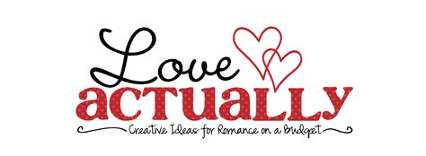 Love Actually -- creative ideas for romance on a budget -