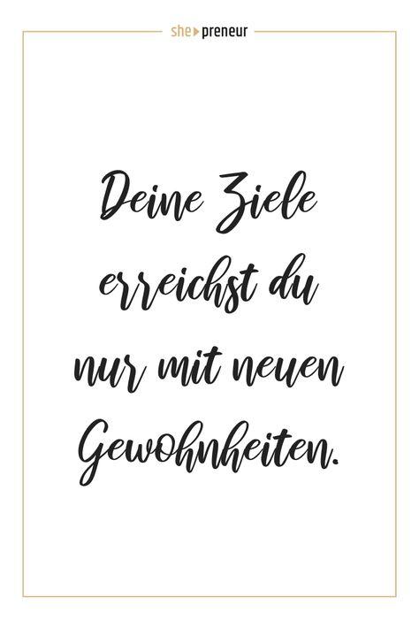 Deine Ziele erreichst du nur mit neuen Gewohnheiten. #ShePreneur #Zitate #Selbstständigkeit #FrauenPower #Zielsetzung #Gewohnheiten