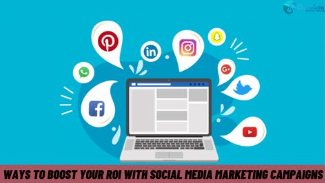 Ways to Boost your ROI with Social Media Marketing Campaigns