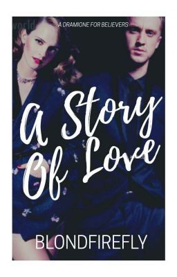 A Story Of Love Dramione Love Story Draco And Hermione Fanfiction