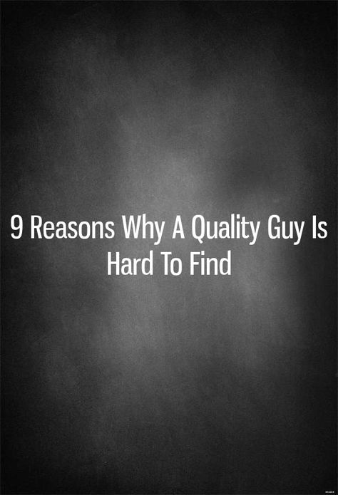 9 Reasons Why A Quality Guy Is Hard To Find