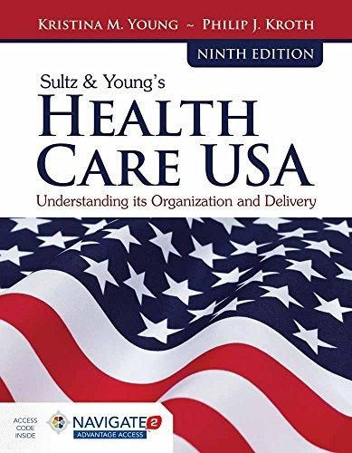 Sultz Young S Health Care Usa Understanding Its Organization And Delivery Kristina M Young 9781284114676 In 2021 Health Care Good Books Health