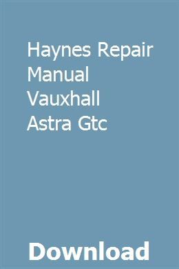 Haynes Repair Manual Vauxhall Astra Gtc Repair Manuals Chilton Repair Manual Vauxhall Astra