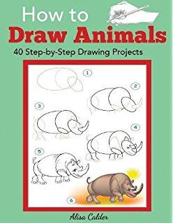 How To Draw Animals 40 Step By Step Drawing Projects Beginner Drawing Books Drawing For Beginners Drawing Projects Animal Drawings