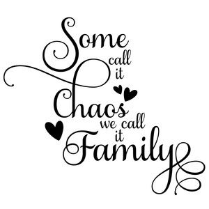Some Call It Chaos Family Quote Family Quotes Funny Cute Family Quotes Family Quotes Tattoos
