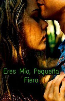Eres Mia Pequeña Fiera Libros De Romance Libros De Romance Juvenil Novelas Para Leer