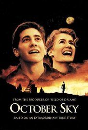October Sky;The true story of Homer Hickam, a coal miner's son who was inspired by the first Sputnik launch to take up rocketry against his father's wishes.