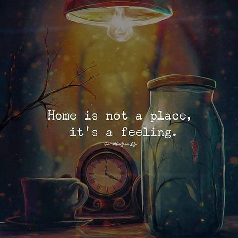 Home is not a place, it's a feelings