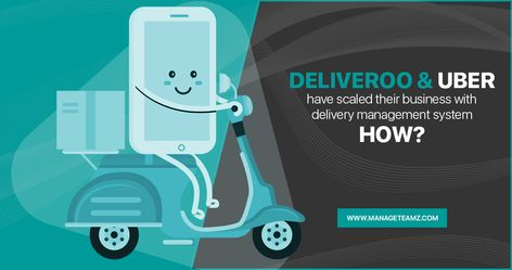 How #Deliveroo and #Uber have scaled their business with delivery management system?