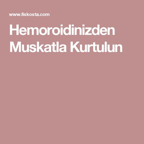 Hemoroidinizden Muskatla Kurtulun