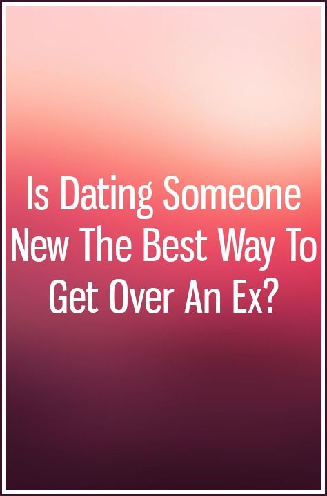 dating to get over ex