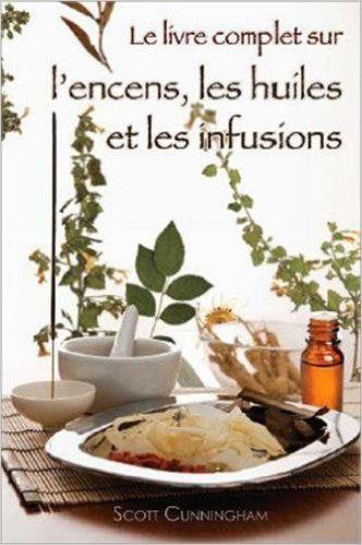 Amazon Fr Le Livre Complet Sur L Encens Les Huiles