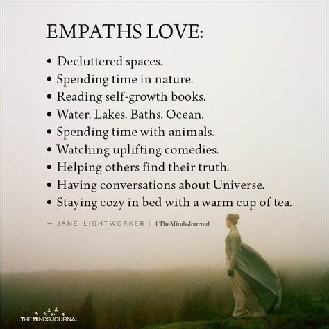 EMPATHS LOVE: Decluttered spaces. Spending time in nature. Reading self-growth books. Water. Lakes. Baths. Ocean.Spending time with animals.