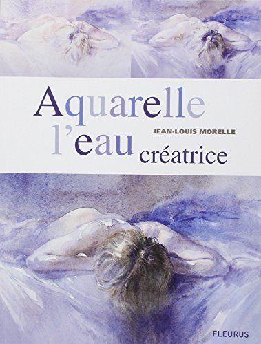 Telecharger Aquarelle L Eau Creatrice Pdf Par Jean Louis Morelle
