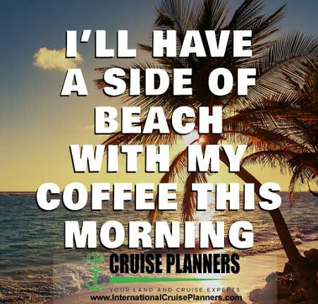 International Cruise Planners On Twitter Good Morning Coffee Beach Quotes Coffee Quotes