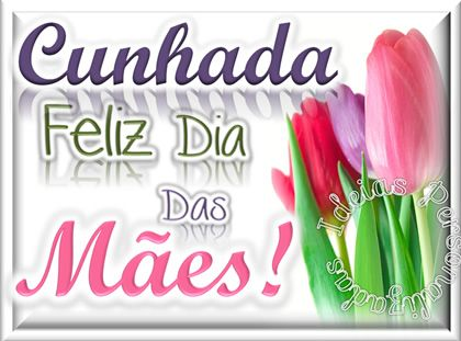 Cunhada Feliz Dia Das Maes Com Imagens Feliz Dia Das Maes