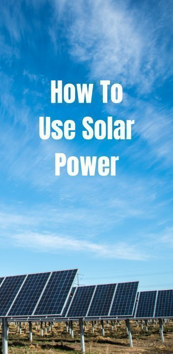 How To Use Solar Power With Images Solar Power Renewable Energy Projects Solar