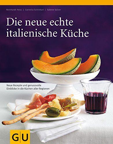 Die Neue Echte Italienische K Che Typische Rezepte Und Kulinarische Impressionen Aus Allen Regionen Gu Echte K Chen Rezepte Rezeptideen Lebensmittel Essen