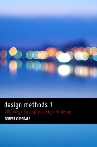 Design Methods 1 200 Ways To Apply Design Thinking Amazon