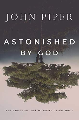 Download Pdf Astonished By God Ten Truths To Turn The World Upside Down Free Epub Mobi Ebooks Turn Ons Truth John Piper