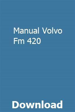 Manual Volvo Fm 420 Owners Manuals Manual Repair Manuals