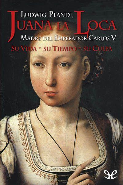 Juana la Loca - http://descargarepubgratis.com/book/juana-la-loca/
