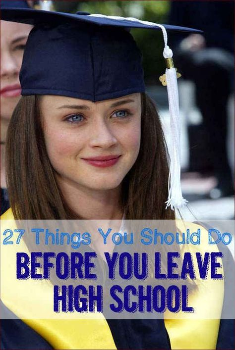 27 Things You Should Do Before You Leave High School