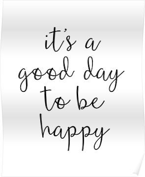 A Good Day To Be Happy Motivational Quote Poster By Blueskywhimsy