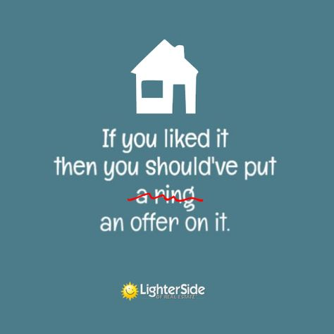 If You Liked It You Should Have Put An Offer On It Thanks To Our Friends At The Lighter Side O Real Estate Quotes Real Estate Humor Real Estate Fun