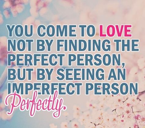Delightful Seeing An Imperfect Person Perfectly Love Love Quotes Quotes Quote Perfect  Love Sayings | Wedding Gowns  Great Pictures