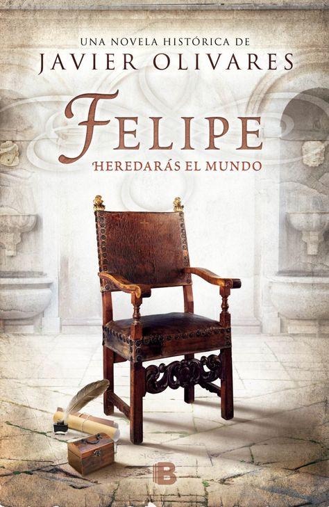 Felipe, heredarás el mundo, de Javier Olivares - Enlace al catálogo: http://benasque.aragob.es/cgi-bin/abnetop?ACC=DOSEARCH&xsqf99=768689