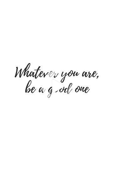 Whatever You Are Be A Good One Poster By Bhp Store Self Love Quotes Funny Inspirational Quotes Short Funny Quotes