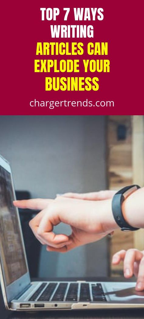 Top 7 Ways Writing Articles Can Explode Your Business - Charger Trends