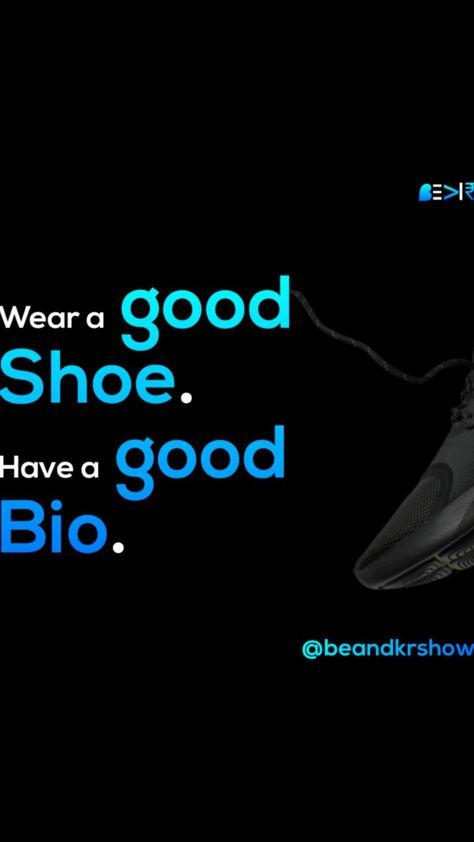 Wear a good shoe. Have a good bio.
