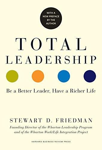 Total Leadership: Be a Better Leader, Have a Richer Life - Default
