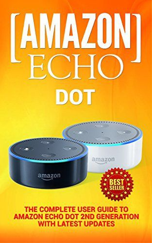 Amazon Echo Dot The Complete User Guide To Amazon Echo Dot 2nd Generation With Latest Updates The 2018 Updated User Guide By Amazon Free Movie Web Show Alexa Sk