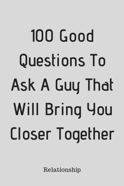 100 Good Questions To Ask A Guy That Will Bring You Closer Together - Type American