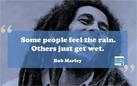 Some People Feel The Rain Quote Bob Marley By Inspiringcareer