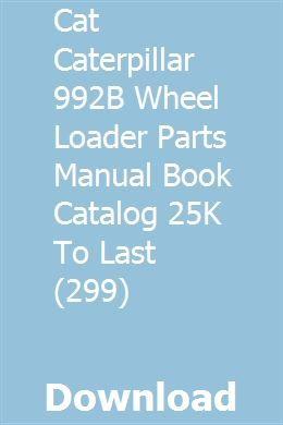 Cat Caterpillar 992b Wheel Loader Parts Manual Book Catalog 25k To Last 299 Book Catalogue Books Manual