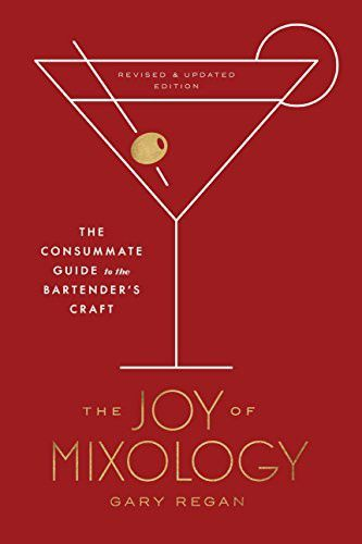 The Joy Of Mixology Revised And Updated Edition The Consummate Guide To The Bartender S Craft Cocktail Book Mixology Bartender