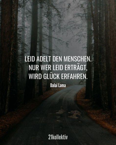 Leiden adelt den Menschen. Nur wer Leiden erträgt, hat Glück. - Dalai Lama -  - #adelt #Dalai #den #erträgt #Glück #hat #Lama #Leiden #Menschen #nur #Wer
