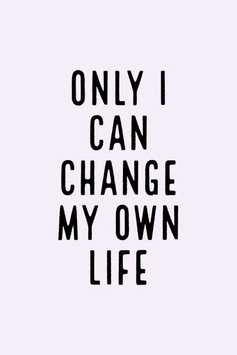 Only I can change my own life!