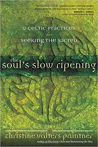 Pdf Download The Soul S Slow Ripening 12 Celtic Practices For