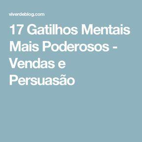 17 Gatilhos Mentais Mais Poderosos Vendas E Persuasão