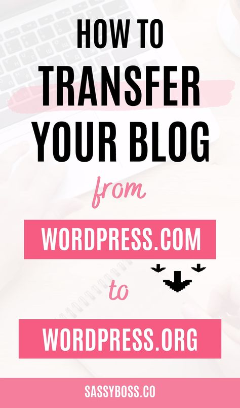 How To Transfer Your Free Blog From Wordpress.com to Wordpress.org