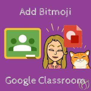 Add Bitmoji To Google Classroom Google Classroom Google Education Teacher Tech