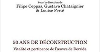 Filipe Ceppas Gustavo Chataignier Louise Ferte Dir 50 Ans De Deconstruction Vitalite Et Pertinence De L œuvre De Derrida En 2020 50 Ans Chataignier Vitalite