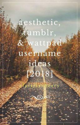 ↳ aesthetic, tumblr, & wattpad username ideas [2018