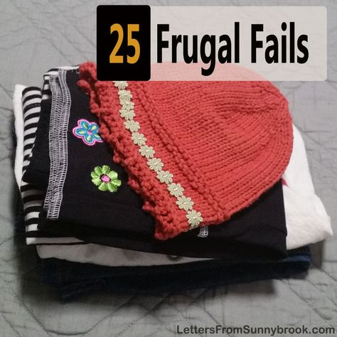 25 Frugal Living Fails - Letters from Sunnybrook