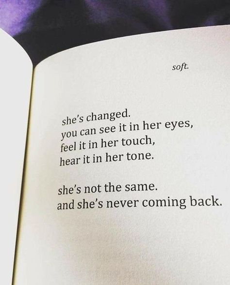 She's changed. you can see it in her eyes, feel it in her touch,  hear it in her tone. she's not the same. and she's never coming back. #thenewshequotes #sadquotes #unhappyquotes #quotes #inspirationalquotes #dailyquotes #quoteoftheday #therandomvibez #lifequotes #motivationalquotes
